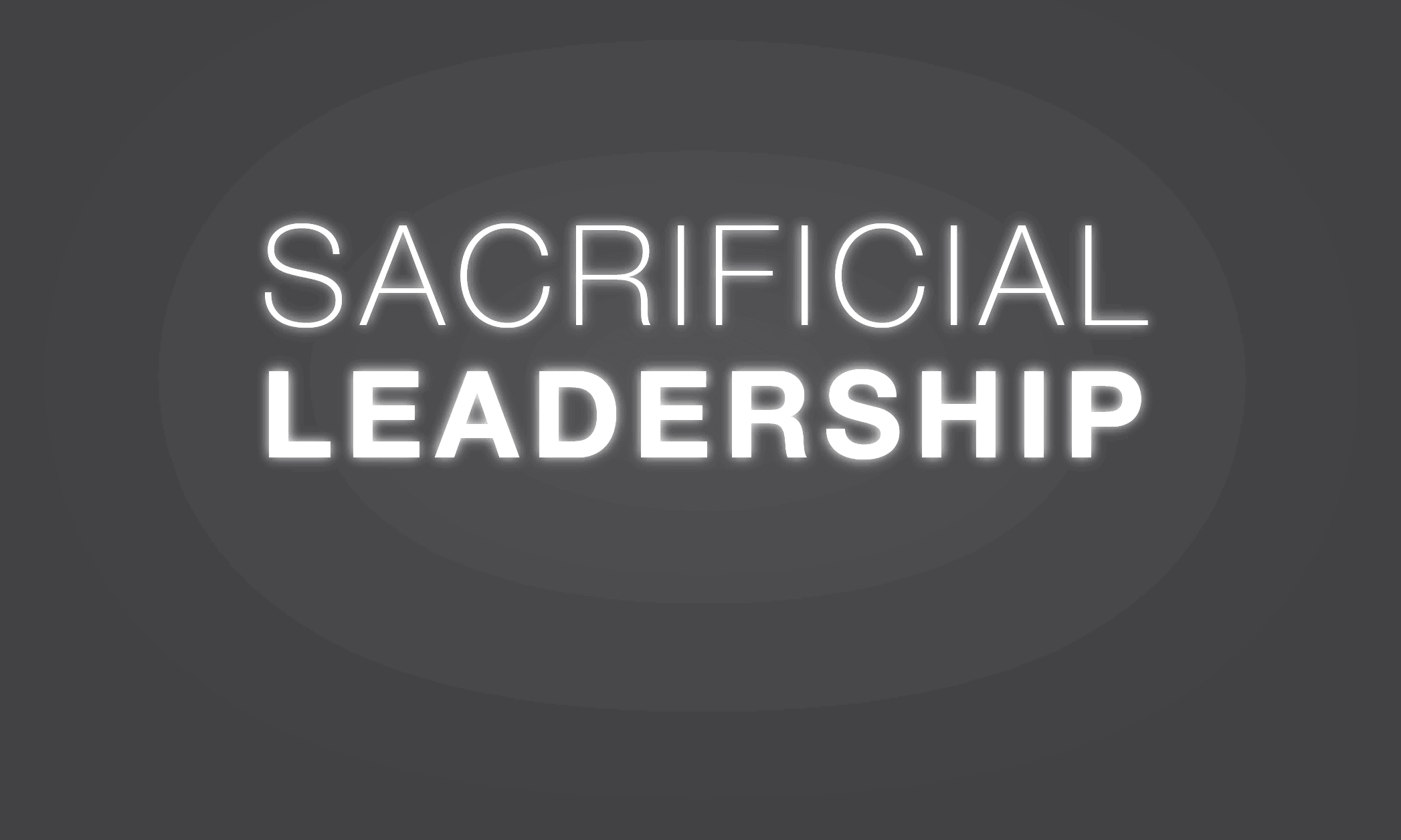 Sacrificial Leadership